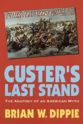 Custer's Last Stand: The Anatomy of an American Myth, Brian W. Dippie