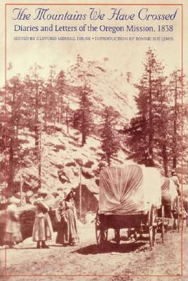 Image for The Mountains We Have Crossed: Diaries and Letters of the Oregon Mission, 1838