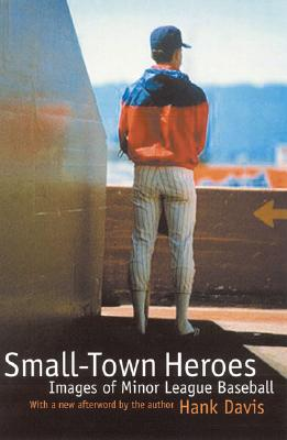 Image for Small-Town Heroes: Images of Minor League Baseball