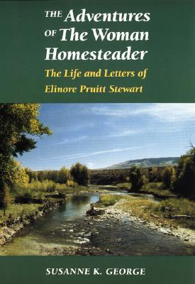 The Adventures of the Woman Homesteader: The Life and Letters of Elinore Pruitt Stewart, Bloomfield, Susanne George