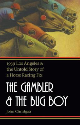 Image for The Gambler and the Bug Boy: 1939 Los Angeles and the Untold Story of a Horse Racing Fix