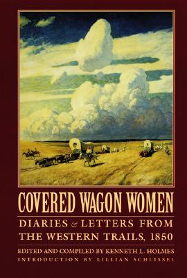 Covered Wagon Women, Volume 2: Diaries and Letters from the Western Trails, 1850 (Coverd Wagon Women), Holmes, Kenneth L. [Editor]; Schlissel, Lillian [Introduction];