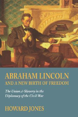 Image for Abraham Lincoln and a New Birth of Freedom: The Union and Slavery in the Diplomacy of the Civil War