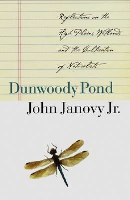 Dunwoody Pond: Reflections on the High Plains Wetlands and the Cultivation of Naturalists, Janovy Jr., John