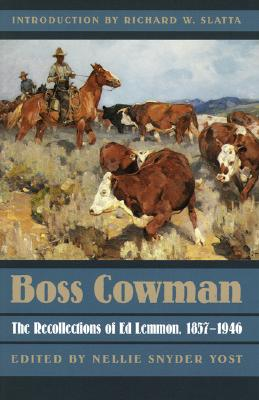 Boss Cowman: The Recollections of Ed Lemmon, 1857-1946 (American West), Lemmon, Ed; Yost, Nellie Snyder (editor)