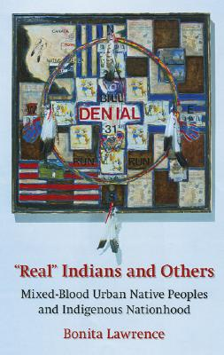 "Image for ""Real"" Indians and Others: Mixed-Blood Urban Native Peoples and Indigenous Nationhood"