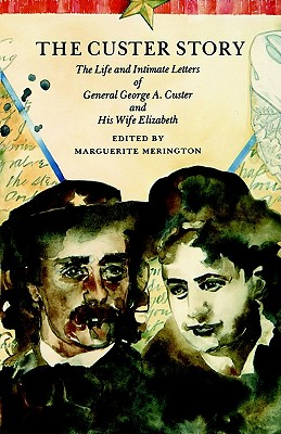Image for The Custer Story: The Life and Intimate Letters of General George A. Custer and His Wife Elizabeth (Bison Book S)