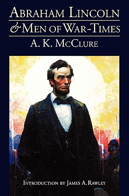 Image for Abraham Lincoln and Men of War-Times: Some Personal Recollections of War and Politics during the Lincoln Administration (Fourth Edition)