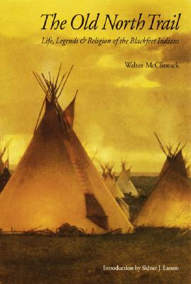 Image for The Old North Trail: Life, Legends, and Religion of the Blackfeet Indians