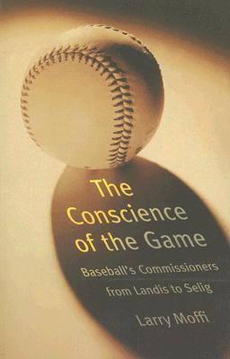 Image for The Conscience of the Game: Baseball's Commissioners from Landis to Selig