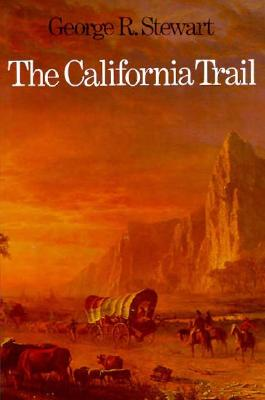 The California Trail: An Epic with Many Heroes, Stewart, George R.
