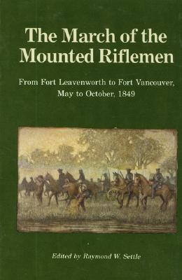 Image for The March of the Mounted Riflemen: From Fort Leavenworth to Fort Vancouver, May to October, 1849