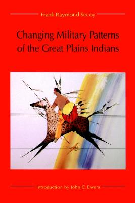 Changing Military Patterns of the Great Plains Indians (17th Century Through Early 19th Century), Secoy, Frank R.; Ewers, John C.