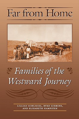Far from Home: Families of the Westward Journey, Schlissel, Lillian; Gibbens, Byrd; Hampsten, Elizabeth