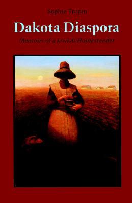 Dakota Diaspora: Memoirs of a Jewish Homesteader, Trupin, Sophie