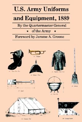 U.S. Army Uniforms and Equipment, 1889: Specifications for Clothing, Camp and Garrison Equipage, and Clothing and Equipage Materials, Quartermaster General of the Army