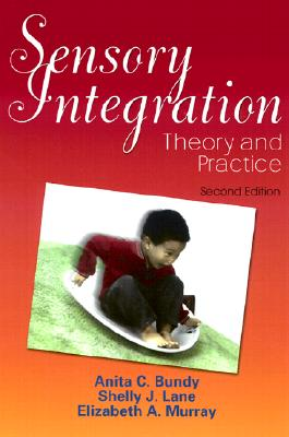 Sensory Integration: Theory and Practice, Bundy ScD  OTR  FAOTA, Anita C.; Lane PhD  OTR  FAOTA, Shelly J; Murray ScD  OTR/L  FAOTA, Elizabeth A.