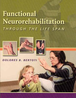 Functional Neurorehabilitation Through the Life Span, Bertoti MS  PT, Dolores B.