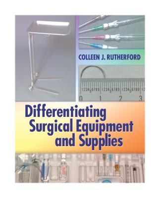 Differentiating Surgical Equipment and Supplies, Colleen J. Rutherford RN MS CNOR (Author)