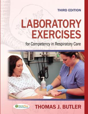 Laboratory Exercises for Competency in Respiratory Care, Butler Ph.D  RRT  RPFT, Thomas J.