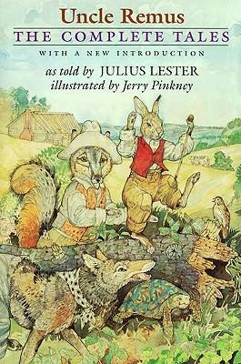 Uncle Remus: The Complete Tales (Phyllis Fogelman Books), Julius Lester
