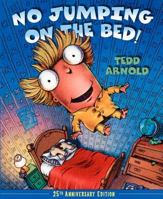NO JUMPING ON THE BED: 25TH ANNIVERSARY EDITION, ARNOLD, TEDD