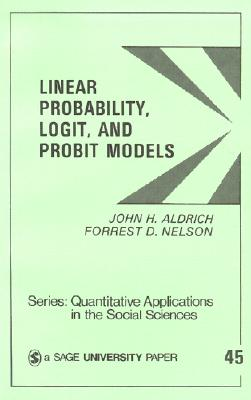 Linear Probability, Logit, and Probit Models (Quantitative Applications in the Social Sciences), John H. Aldrich; Forrest D. Nelson