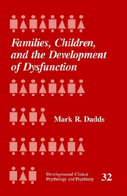 Families, Children and the Development of Dysfunction (Developmental Clinical Psychology and Psychiatry), Dadds, Mark R.