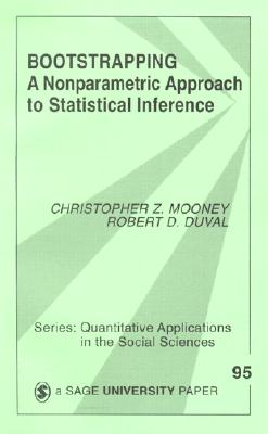 Bootstrapping: A Nonparametric Approach to Statistical Inference (Quantitative Applications in the Social Sciences), Mooney, Christopher Z.; Duval, Robert D.