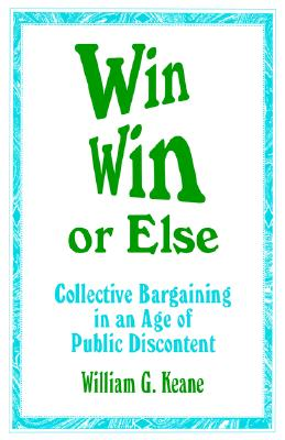 Image for Win/Win or Else: Collective Bargaining in an Age of Public Discontent (1-Off) (Roadmaps to Success: The Practicing)