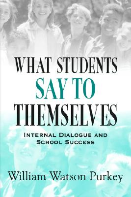 What Students Say to Themselves: Internal Dialogue and School Success, William Watson Purkey