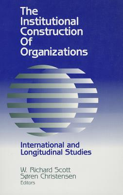 Image for The Institutional Construction of Organizations: International and Longitudinal Studies