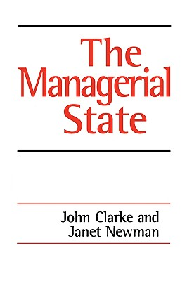 The Managerial State: Power, Politics and Ideology in the Remaking of Social Welfare, Clarke, John H.; Newman, Janet E
