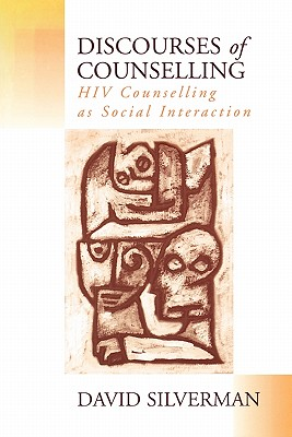 Discourses of Counselling: HIV Counselling as Social Interaction, Silverman, David