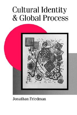 Cultural Identity and Global Process (Published in association with Theory, Culture & Society), Professor Jonathan Friedman