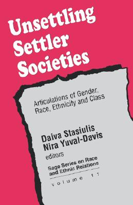 Unsettling Settler Societies: Articulations of Gender, Race, Ethnicity and Class (SAGE Series on Race and Ethnic Relations)
