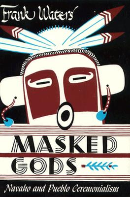 Image for Masked Gods: Navaho & Pueblo Ceremonialism