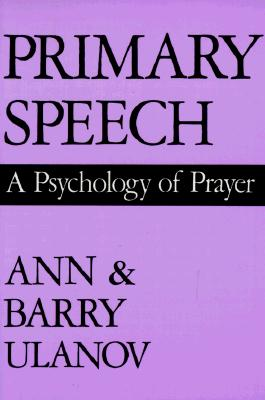 Image for Primary Speech: A Psychology of Prayer