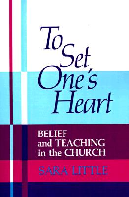 To Set One's Heart: Belief and Teaching in the Church, Little, Sara