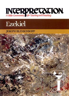 Ezekiel (Interpretation, a Bible Commentary for Teaching and Preaching), JOSEPH BLENKINSOPP