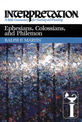 Ephesians, Colossians, and Philemon (Interpretation, a Bible Commentary for Teaching and Preaching), RALPH P. MARTIN