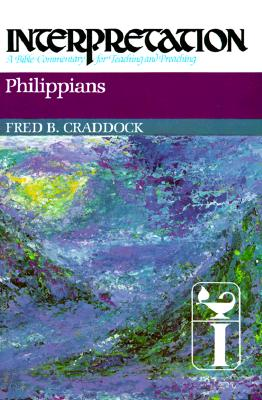 Philippians: Interpretation: A Bible Commentary for Teaching and Preaching, Craddock, Fred B.