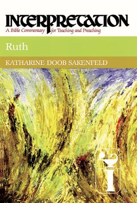 Ruth: A Bible Commentary for Teaching and Preaching (Interpretation, a Bible Commentary for Teaching and Preaching), KATHARINE DOOB SAKENFELD