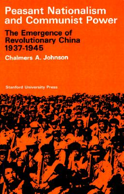 Peasant Nationalism and Communist Power: The Emergence of Revolutionary China, 1937-1945, Johnson, Chalmers