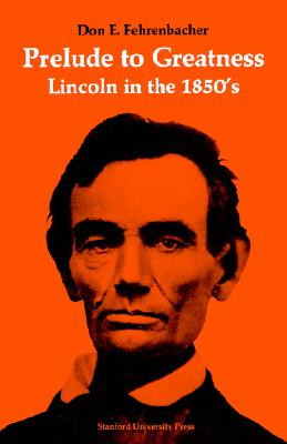 Image for Prelude to Greatness: Lincoln in the 1850's