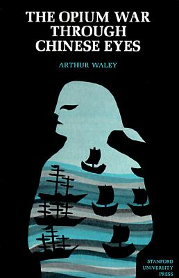 The Opium War Through Chinese Eyes, Arthur Waley