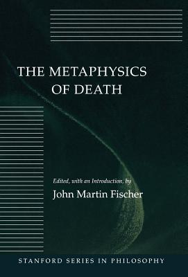 Image for The Metaphysics of Death (Stanford Series in Philosophy)