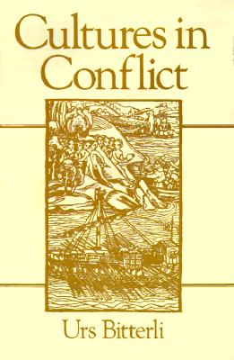 Cultures in Conflict: Encounters Between European and Non-European Cultures, 1492-1800, Bitterli, Urs