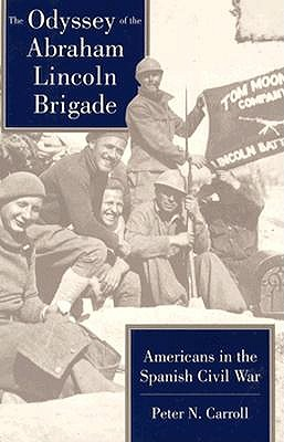 The Odyssey of the Abraham Lincoln Brigade: Americans in the Spanish Civil War, Carroll, Peter  N.