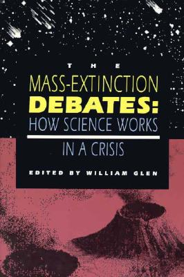 Image for The Mass-Extinction Debates: How Science Works in a Crisis